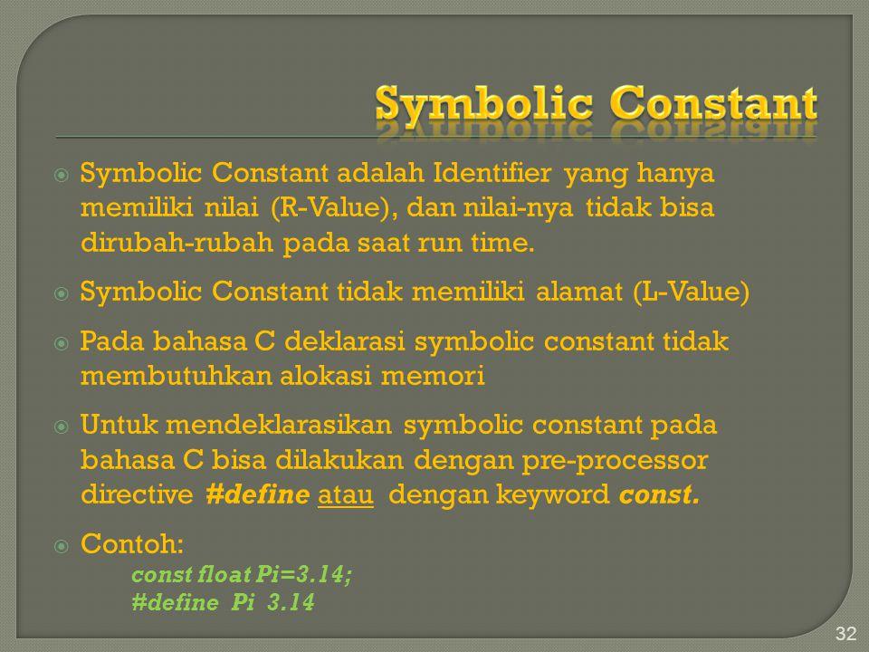  Symbolic Constant adalah Identifier yang hanya memiliki nilai (R-Value), dan nilai-nya tidak bisa dirubah-rubah pada saat run time.  Symbolic Const