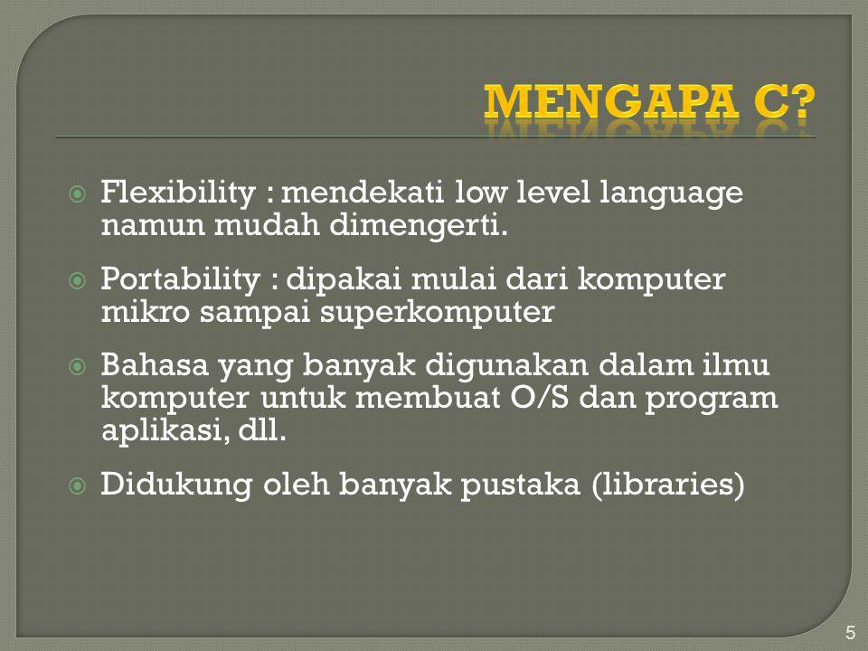  Flexibility : mendekati low level language namun mudah dimengerti.  Portability : dipakai mulai dari komputer mikro sampai superkomputer  Bahasa y