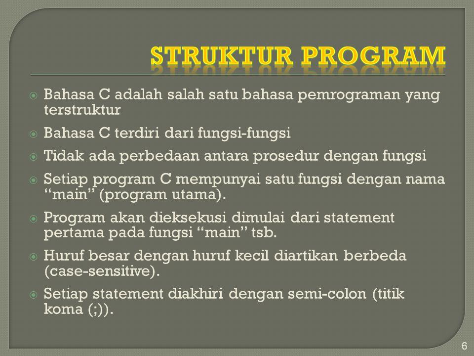  Bahasa C adalah salah satu bahasa pemrograman yang terstruktur  Bahasa C terdiri dari fungsi-fungsi  Tidak ada perbedaan antara prosedur dengan fungsi  Setiap program C mempunyai satu fungsi dengan nama main (program utama).