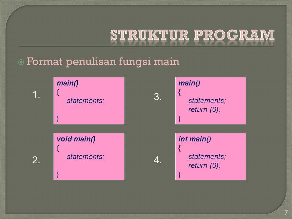  Format penulisan fungsi main 7 main() { statements; } void main() { statements; } main() { statements; return (0); } int main() { statements; return