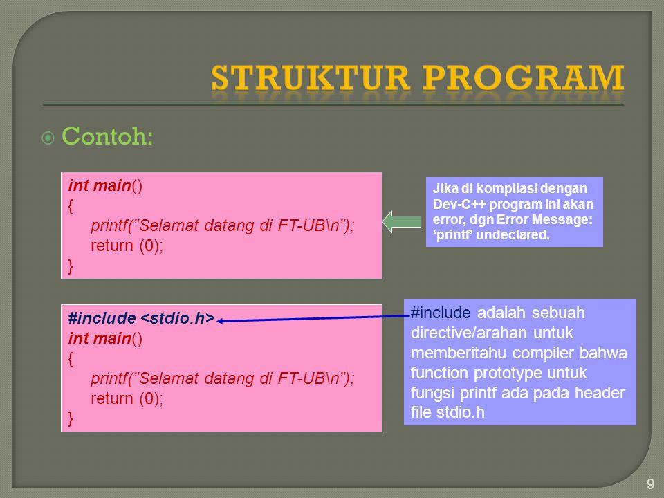  Contoh: 9 int main() { printf( Selamat datang di FT-UB\n ); return (0); } Jika di kompilasi dengan Dev-C++ program ini akan error, dgn Error Message: 'printf' undeclared.