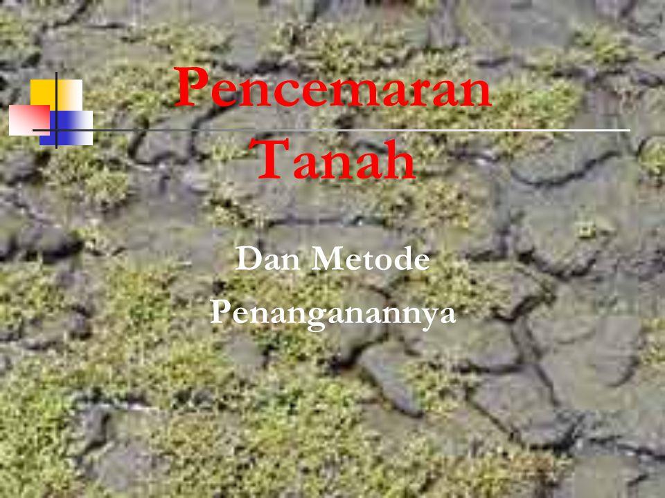 Pencemaran Tanah Dan Metode Penanganannya