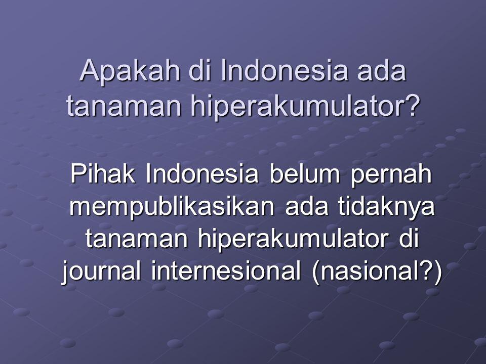 Apakah di Indonesia ada tanaman hiperakumulator? Pihak Indonesia belum pernah mempublikasikan ada tidaknya tanaman hiperakumulator di journal internes