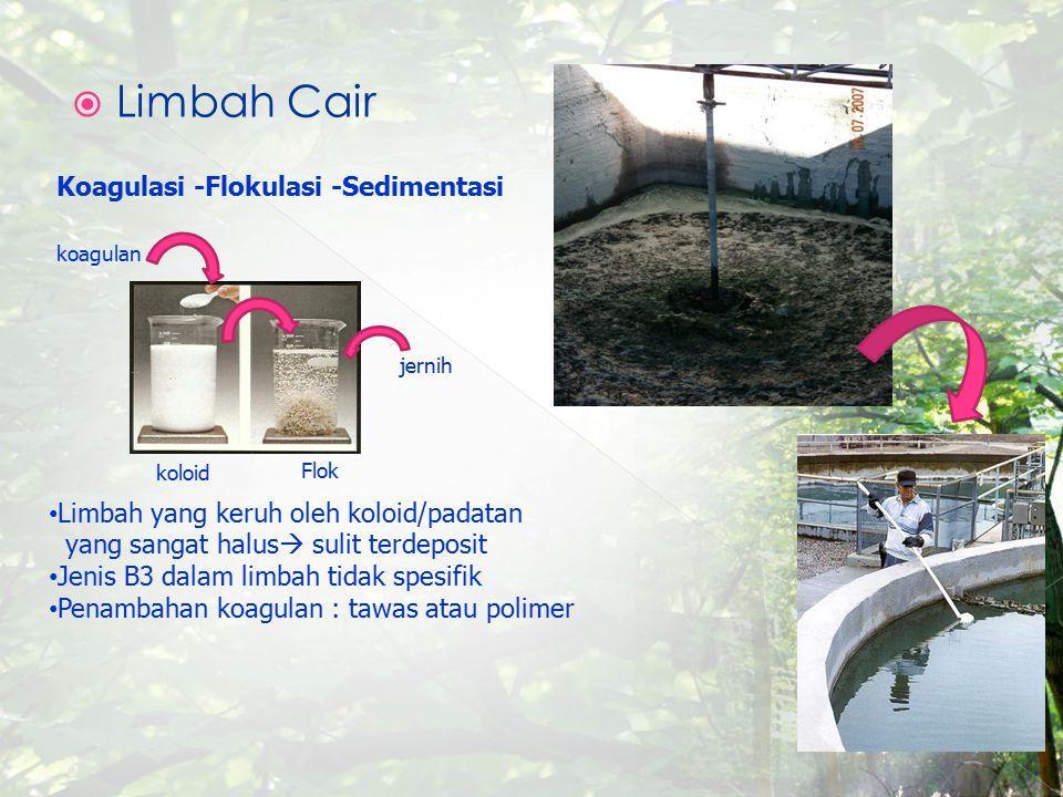  Limbah Cair Koagulasi -Flokulasi -Sedimentasi Limbah yang keruh oleh koloid/padatan yang sangat halus  sulit terdeposit Jenis B3 dalam limbah tidak