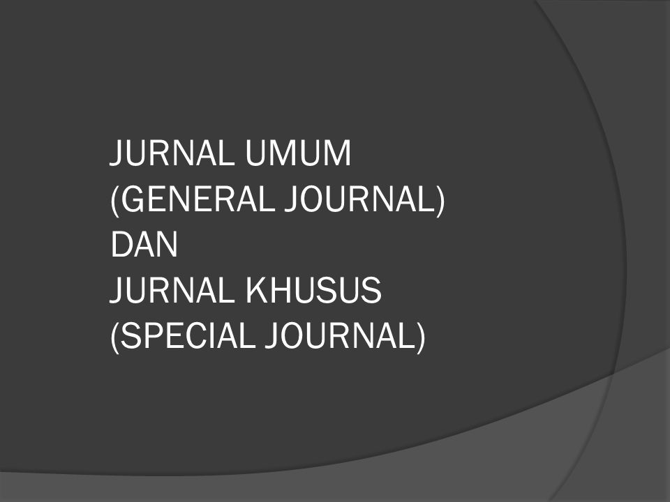 JURNAL UMUM (GENERAL JOURNAL) DAN JURNAL KHUSUS (SPECIAL JOURNAL)