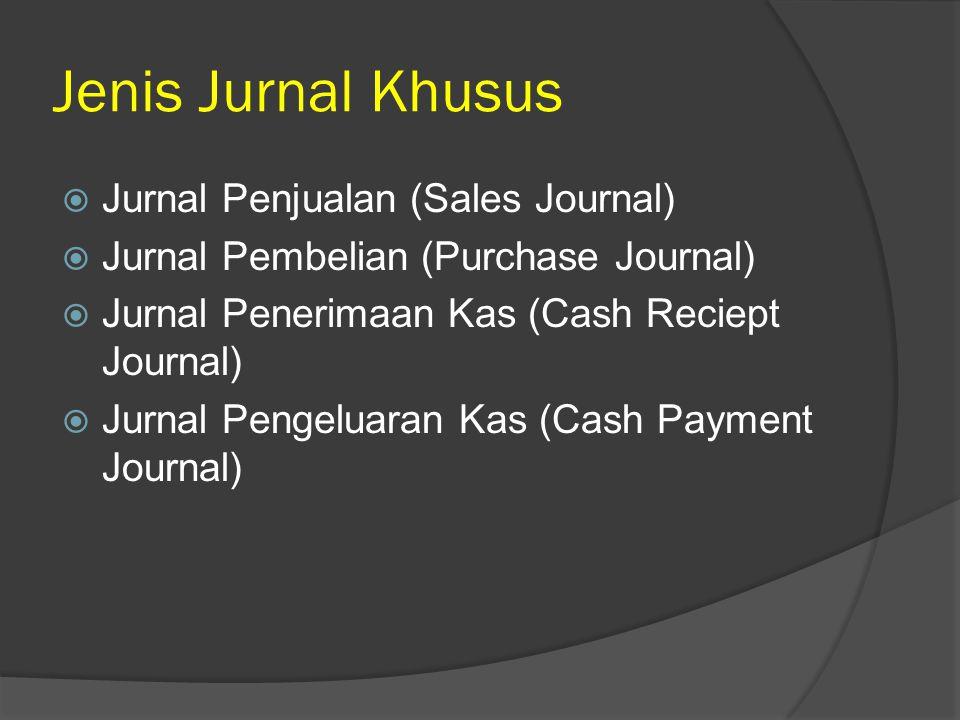 Jenis Jurnal Khusus  Jurnal Penjualan (Sales Journal)  Jurnal Pembelian (Purchase Journal)  Jurnal Penerimaan Kas (Cash Reciept Journal)  Jurnal Pengeluaran Kas (Cash Payment Journal)