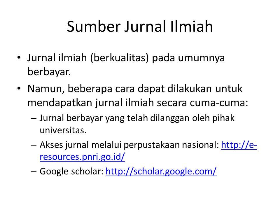 Sumber Jurnal Ilmiah Jurnal ilmiah (berkualitas) pada umumnya berbayar. Namun, beberapa cara dapat dilakukan untuk mendapatkan jurnal ilmiah secara cu