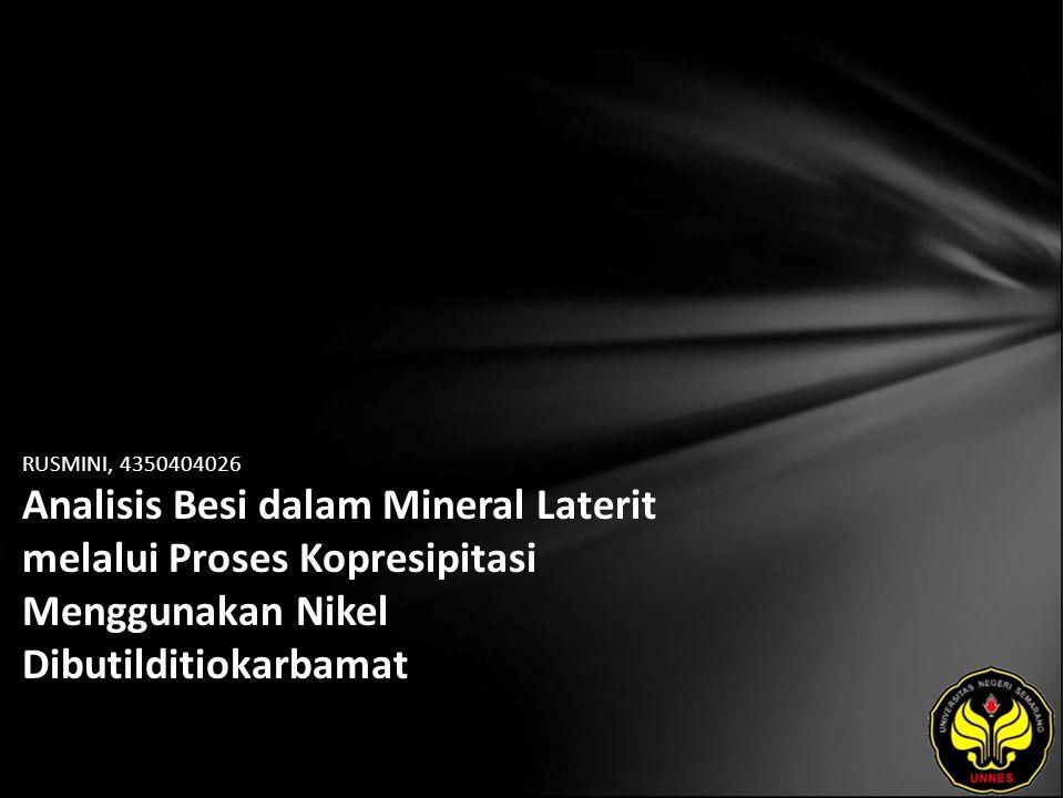 RUSMINI, 4350404026 Analisis Besi dalam Mineral Laterit melalui Proses Kopresipitasi Menggunakan Nikel Dibutilditiokarbamat