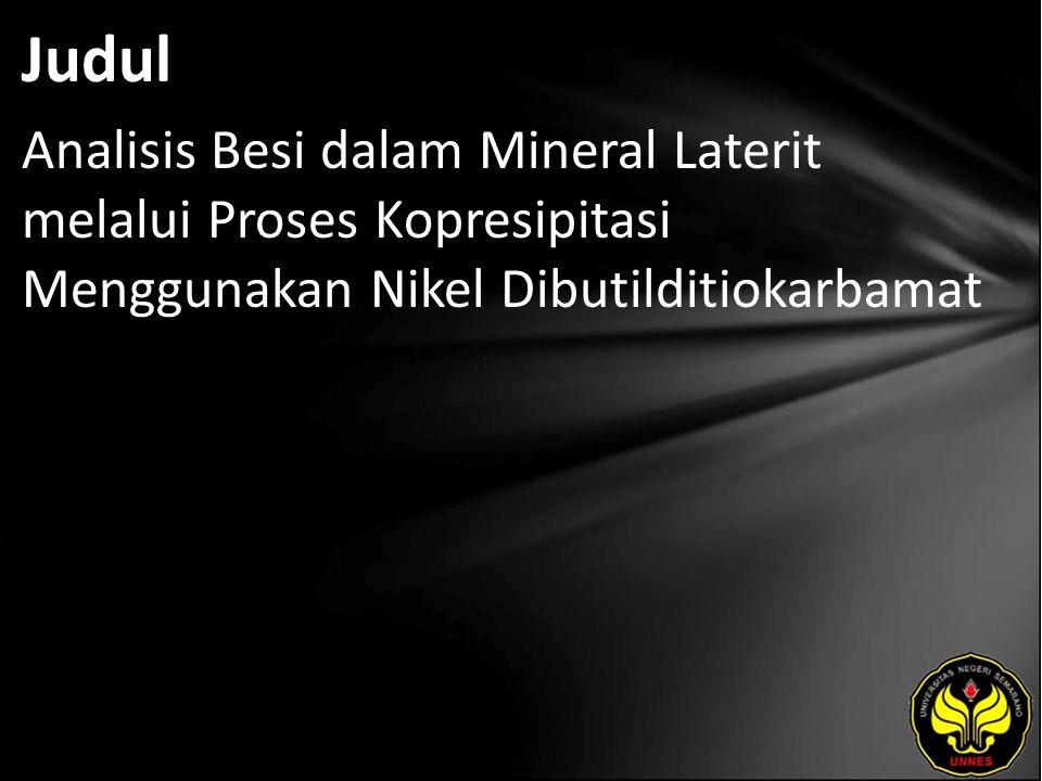 Judul Analisis Besi dalam Mineral Laterit melalui Proses Kopresipitasi Menggunakan Nikel Dibutilditiokarbamat