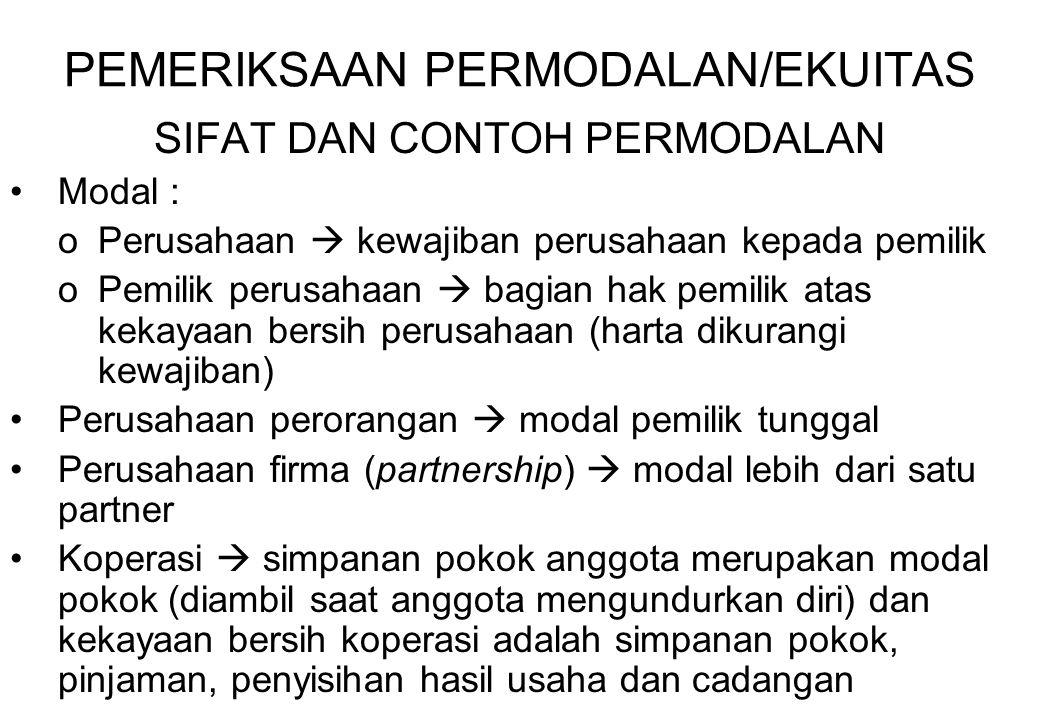 PEMERIKSAAN PERMODALAN/EKUITAS SIFAT DAN CONTOH PERMODALAN Modal : oPerusahaan  kewajiban perusahaan kepada pemilik oPemilik perusahaan  bagian hak