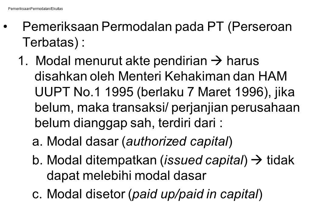 PemeriksaanPermodalan/Ekuitas Pemeriksaan Permodalan pada PT (Perseroan Terbatas) : 1. Modal menurut akte pendirian  harus disahkan oleh Menteri Keha