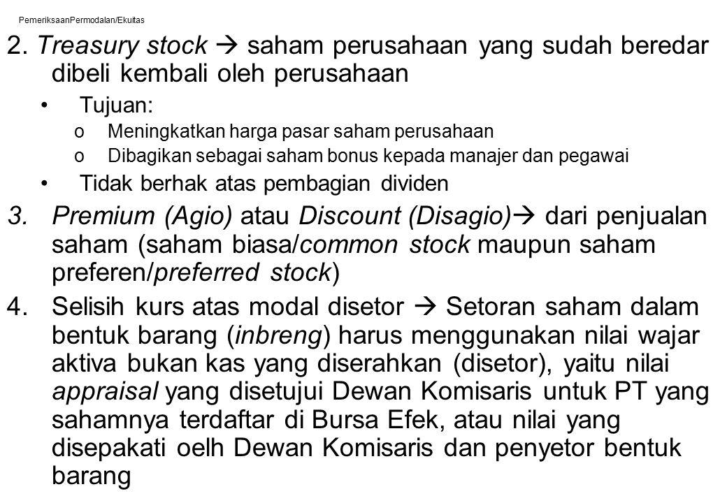 PemeriksaanPermodalan/Ekuitas 2. Treasury stock  saham perusahaan yang sudah beredar dibeli kembali oleh perusahaan Tujuan: oMeningkatkan harga pasar