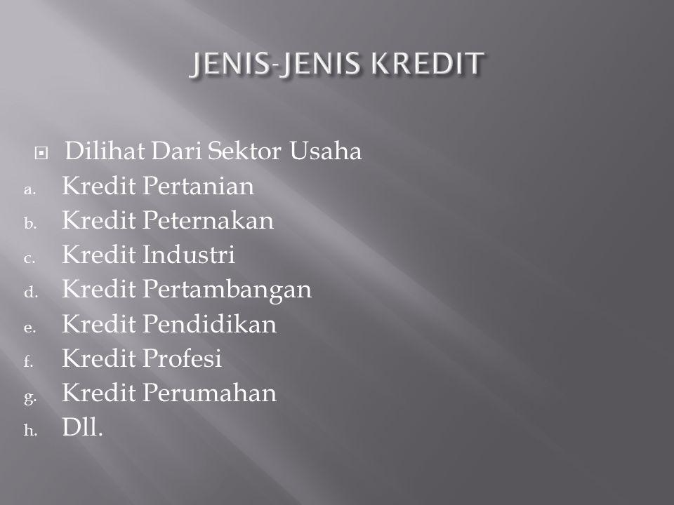  Dilihat Dari Sektor Usaha a. Kredit Pertanian b. Kredit Peternakan c. Kredit Industri d. Kredit Pertambangan e. Kredit Pendidikan f. Kredit Profesi