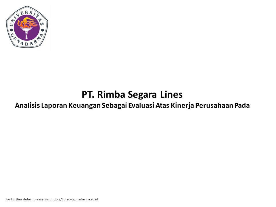 PT. Rimba Segara Lines Analisis Laporan Keuangan Sebagai Evaluasi Atas Kinerja Perusahaan Pada for further detail, please visit http://library.gunadar