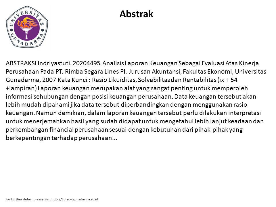 Abstrak ABSTRAKSI Indriyastuti. 20204495 Analisis Laporan Keuangan Sebagai Evaluasi Atas Kinerja Perusahaan Pada PT. Rimba Segara Lines PI. Jurusan Ak