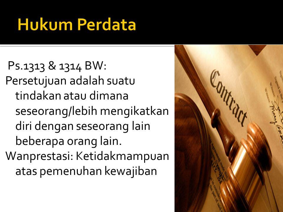 Ps.1313 & 1314 BW: Persetujuan adalah suatu tindakan atau dimana seseorang/lebih mengikatkan diri dengan seseorang lain beberapa orang lain. Wanpresta