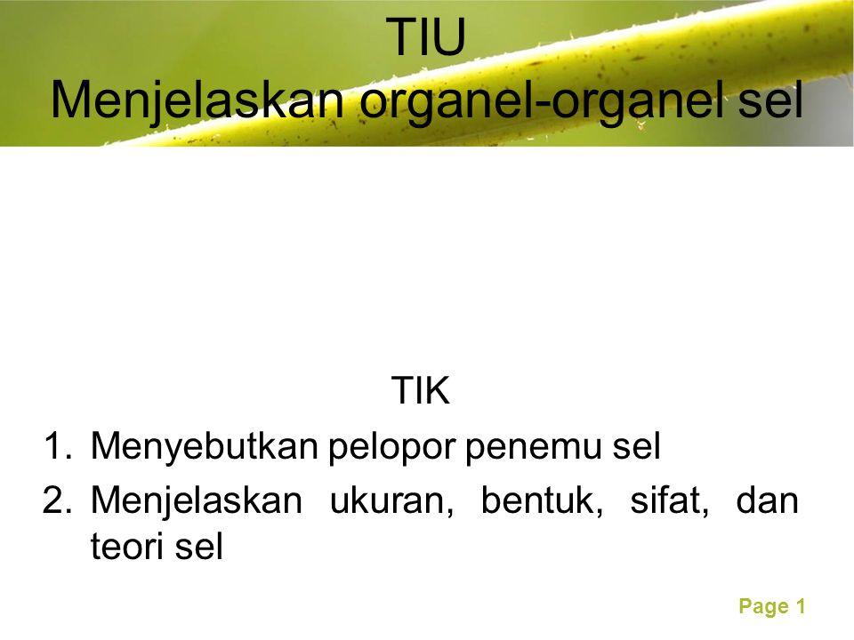 Free Powerpoint Templates Page 1 TIU Menjelaskan organel-organel sel TIK 1.Menyebutkan pelopor penemu sel 2.Menjelaskan ukuran, bentuk, sifat, dan teori sel