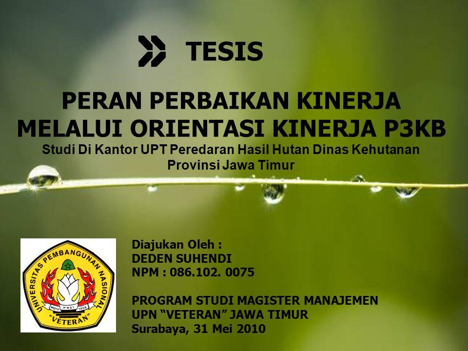 Page 1 PERAN PERBAIKAN KINERJA MELALUI ORIENTASI KINERJA P3KB Studi Di Kantor UPT Peredaran Hasil Hutan Dinas Kehutanan Provinsi Jawa Timur TESIS Diaj