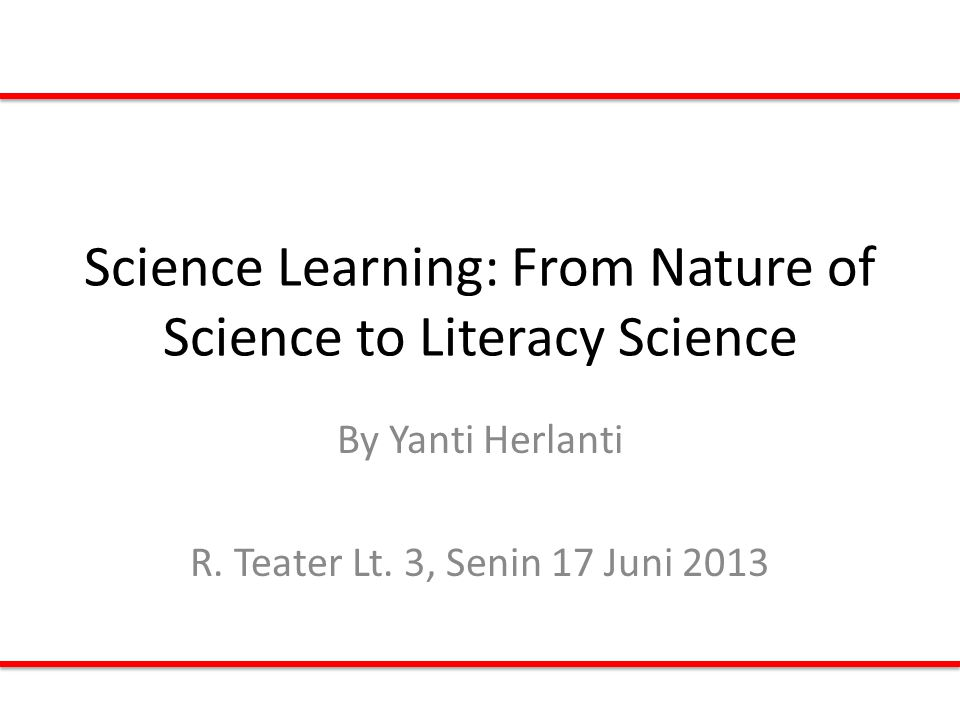Science Learning: From Nature of Science to Literacy Science By Yanti Herlanti R.