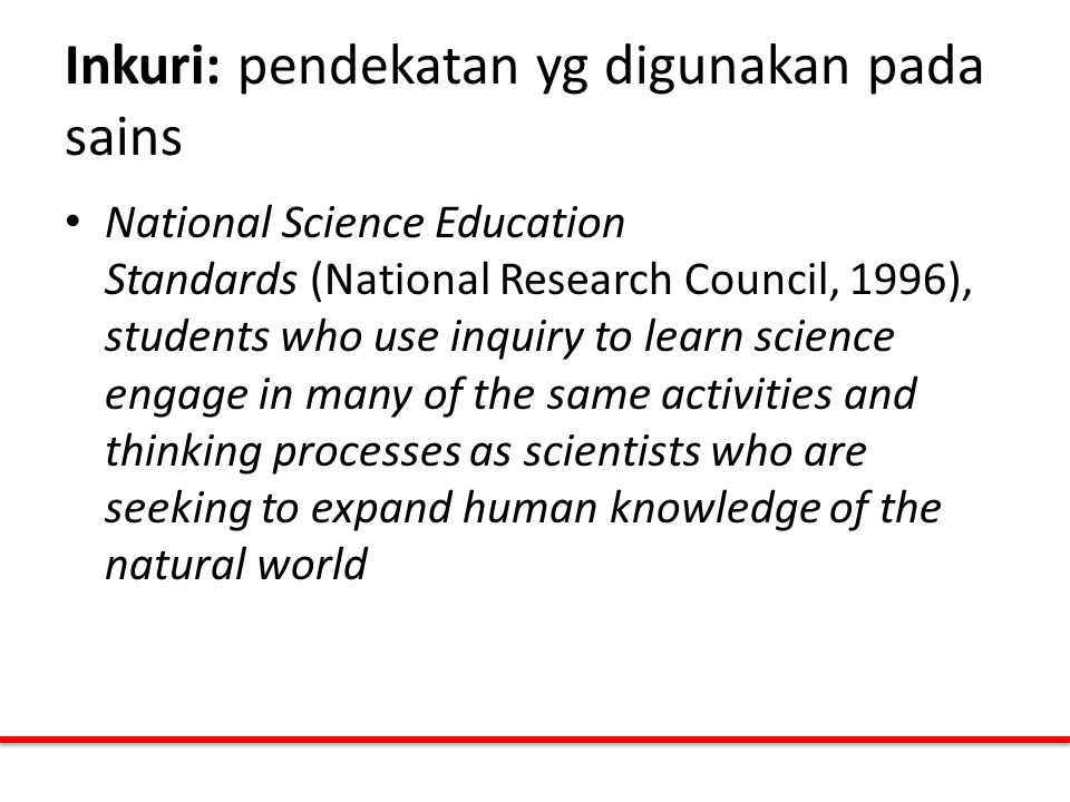 Inkuri: pendekatan yg digunakan pada sains National Science Education Standards (National Research Council, 1996), students who use inquiry to learn s