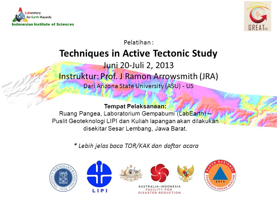 Pelatihan : Techniques in Active Tectonic Study Juni 20-Juli 2, 2013 Instruktur: Prof.