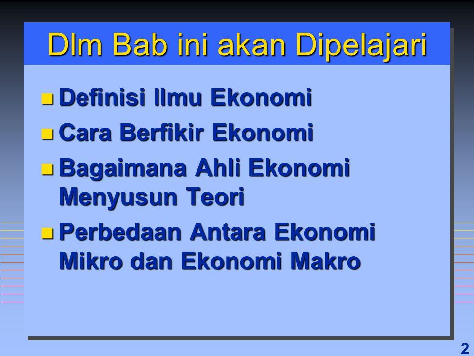 2 Dlm Bab ini akan Dipelajari n Definisi Ilmu Ekonomi n Cara Berfikir Ekonomi n Bagaimana Ahli Ekonomi Menyusun Teori n Perbedaan Antara Ekonomi Mikro