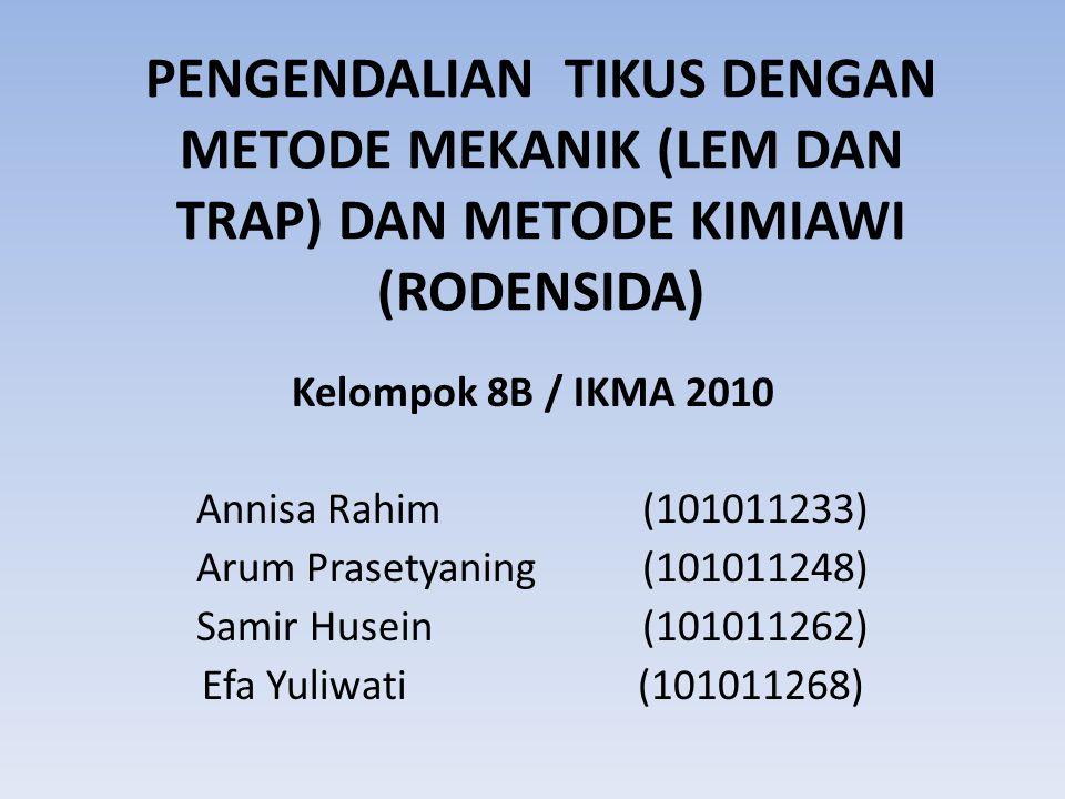 PENGENDALIAN TIKUS DENGAN METODE MEKANIK (LEM DAN TRAP) DAN METODE KIMIAWI (RODENSIDA) Kelompok 8B / IKMA 2010 Annisa Rahim (101011233) Arum Prasetyan