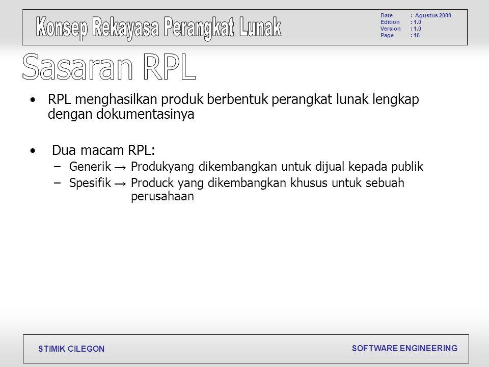 SOFTWARE ENGINEERING STIMIK CILEGON Date Edition Version Page : Agustus 2008 : 1.0 : 16 RPL menghasilkan produk berbentuk perangkat lunak lengkap deng