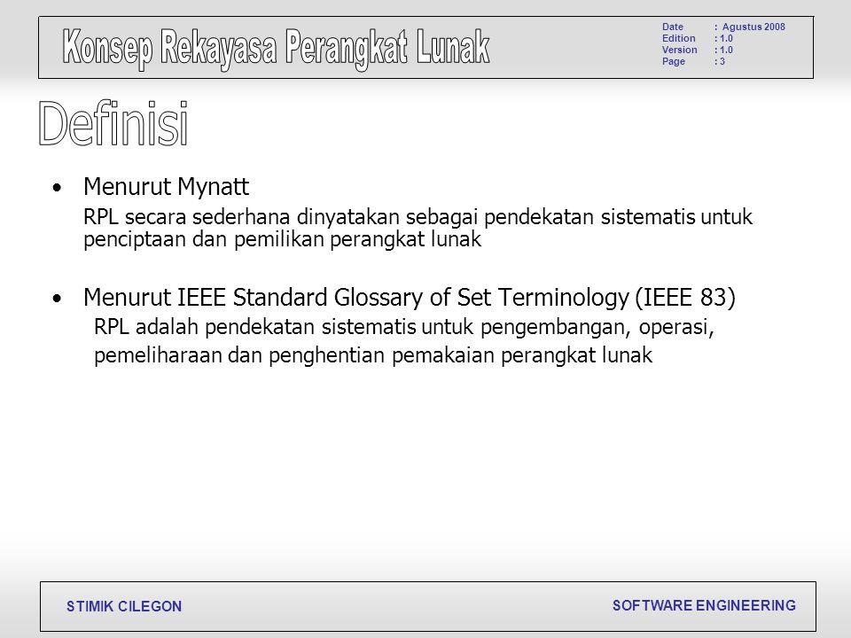 SOFTWARE ENGINEERING STIMIK CILEGON Date Edition Version Page : Agustus 2008 : 1.0 : 3 Menurut Mynatt RPL secara sederhana dinyatakan sebagai pendekat