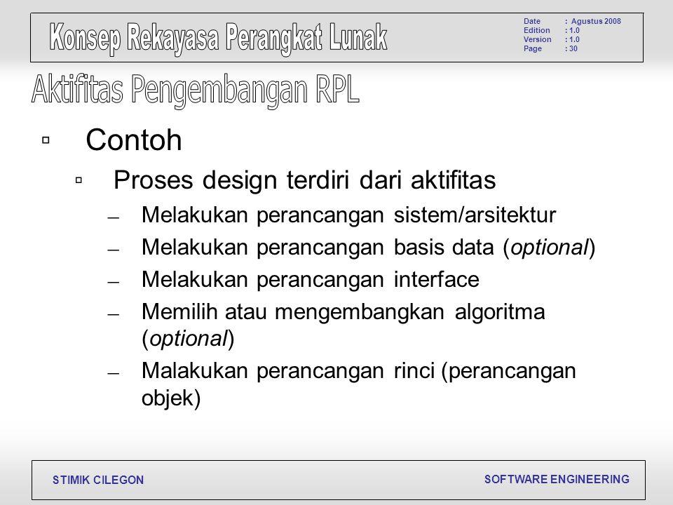 SOFTWARE ENGINEERING STIMIK CILEGON Date Edition Version Page : Agustus 2008 : 1.0 : 30 ▫Contoh ▫Proses design terdiri dari aktifitas – Melakukan pera