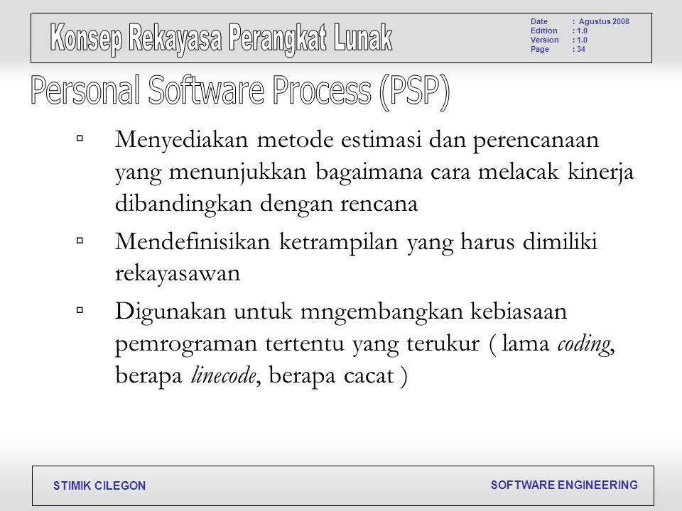 SOFTWARE ENGINEERING STIMIK CILEGON Date Edition Version Page : Agustus 2008 : 1.0 : 34 ▫ Menyediakan metode estimasi dan perencanaan yang menunjukkan