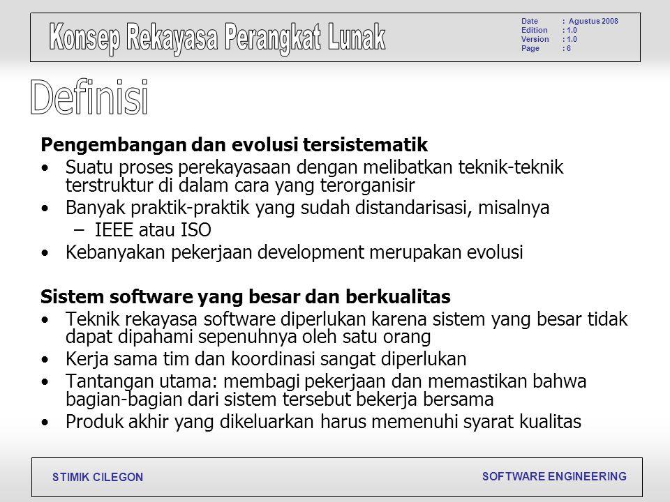 SOFTWARE ENGINEERING STIMIK CILEGON Date Edition Version Page : Agustus 2008 : 1.0 : 6 Pengembangan dan evolusi tersistematik Suatu proses perekayasaa