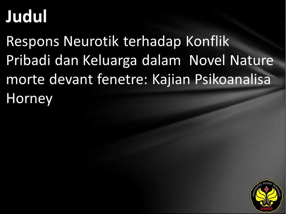 Judul Respons Neurotik terhadap Konflik Pribadi dan Keluarga dalam Novel Nature morte devant fenetre: Kajian Psikoanalisa Horney