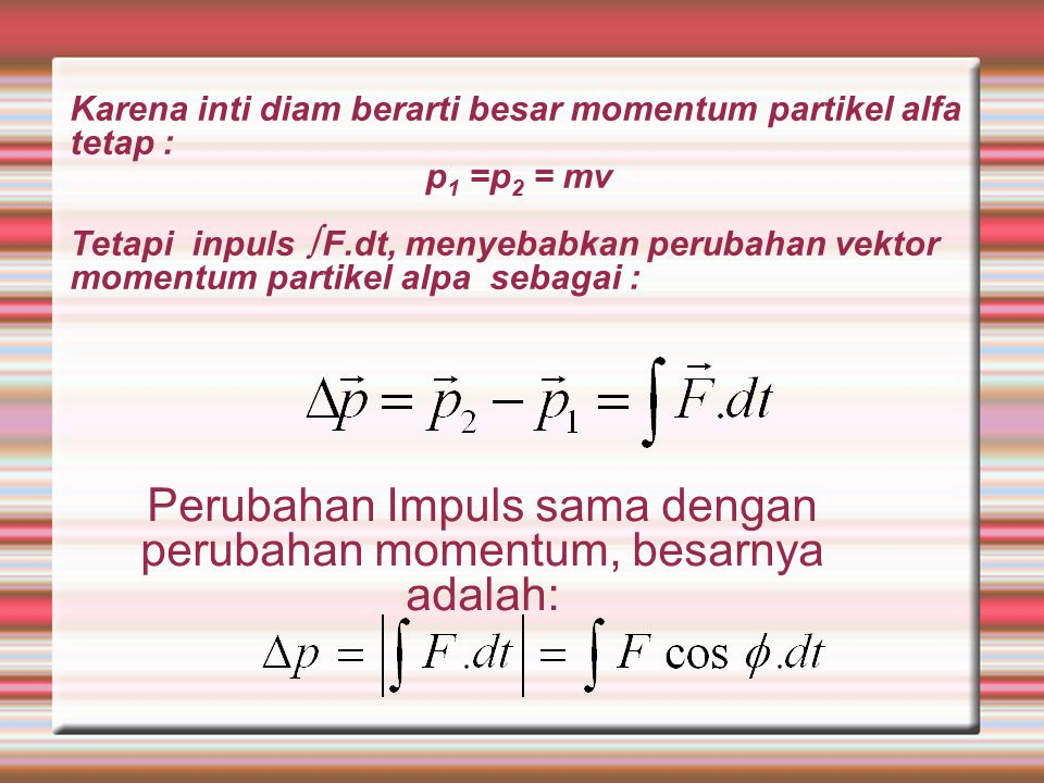 Gaya listrik yang ditimbulkan oleh inti pada partikel alfa beraksi sepanjang vector jari-jari antara keduanya, sehingga tidak ada torsi pada partikel