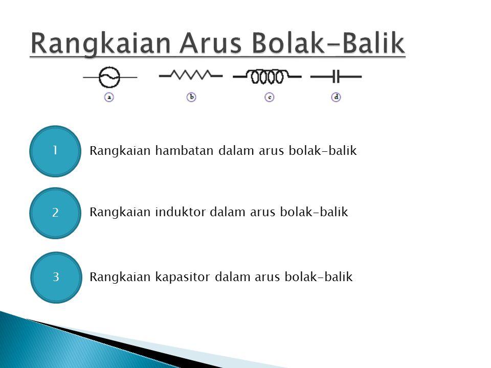 1 Rangkaian hambatan dalam arus bolak-balik 2 Rangkaian induktor dalam arus bolak-balik 3 Rangkaian kapasitor dalam arus bolak-balik
