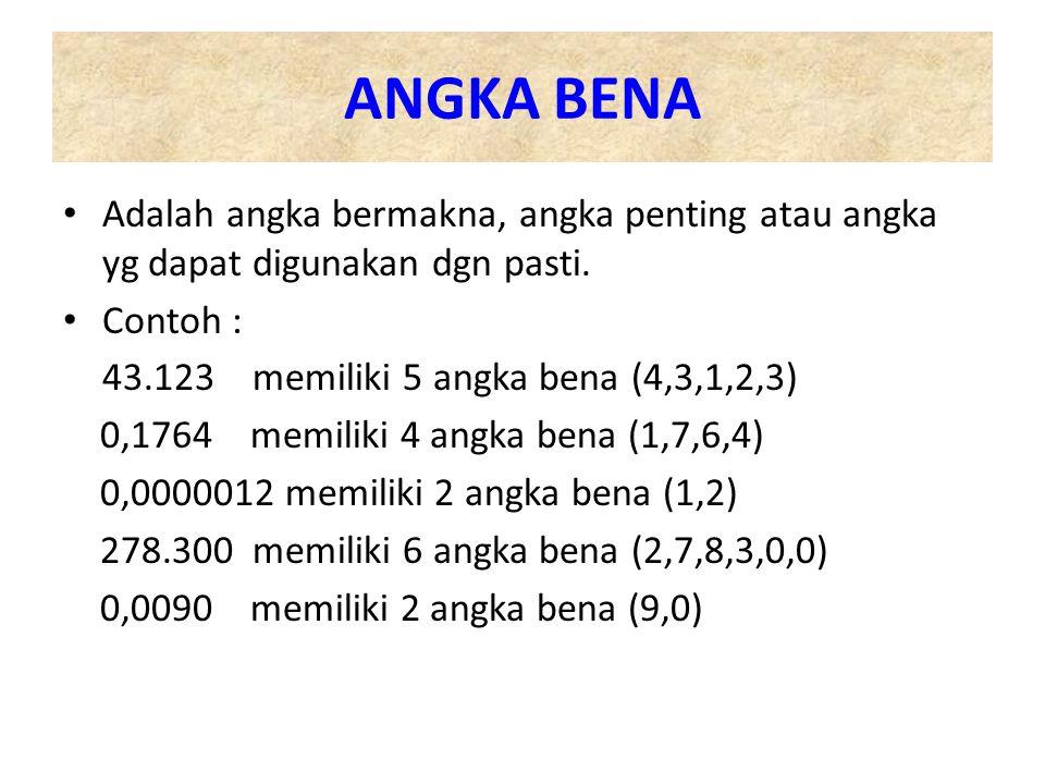 ANGKA BENA Adalah angka bermakna, angka penting atau angka yg dapat digunakan dgn pasti.