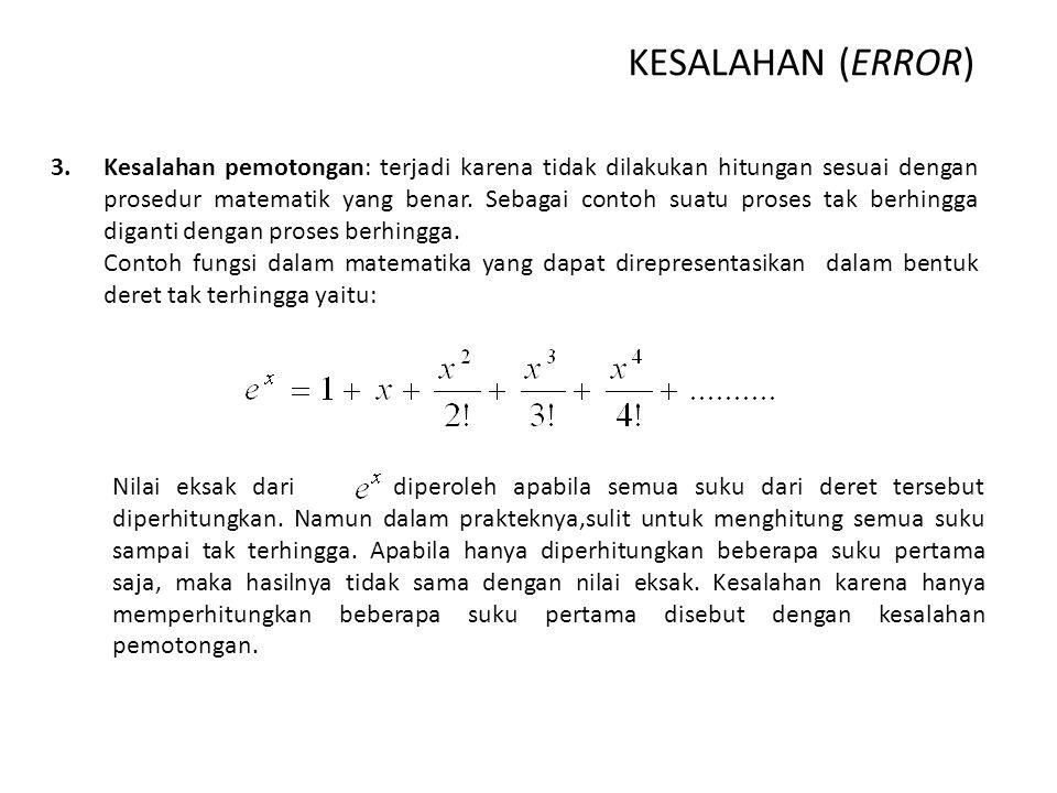 KESALAHAN (ERROR) 3.Kesalahan pemotongan: terjadi karena tidak dilakukan hitungan sesuai dengan prosedur matematik yang benar. Sebagai contoh suatu pr
