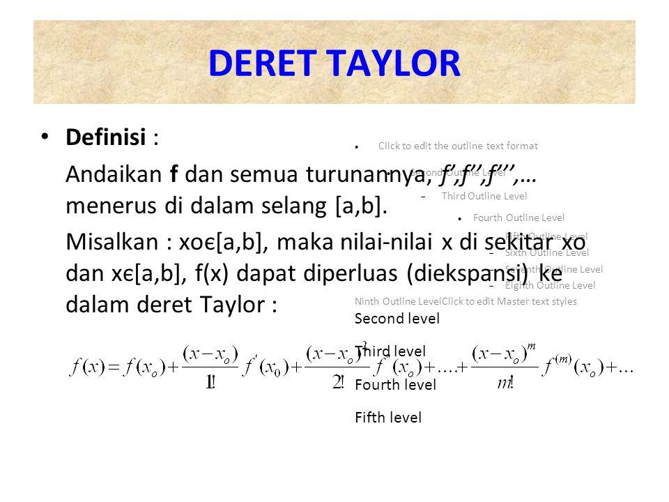DERET TAYLOR (Persamaan Deret Taylor) Deret Taylor merupakan dasar untuk menyelesaikan masalah dalam metode numerik,terutama penyelesaian persamaan diferensial.