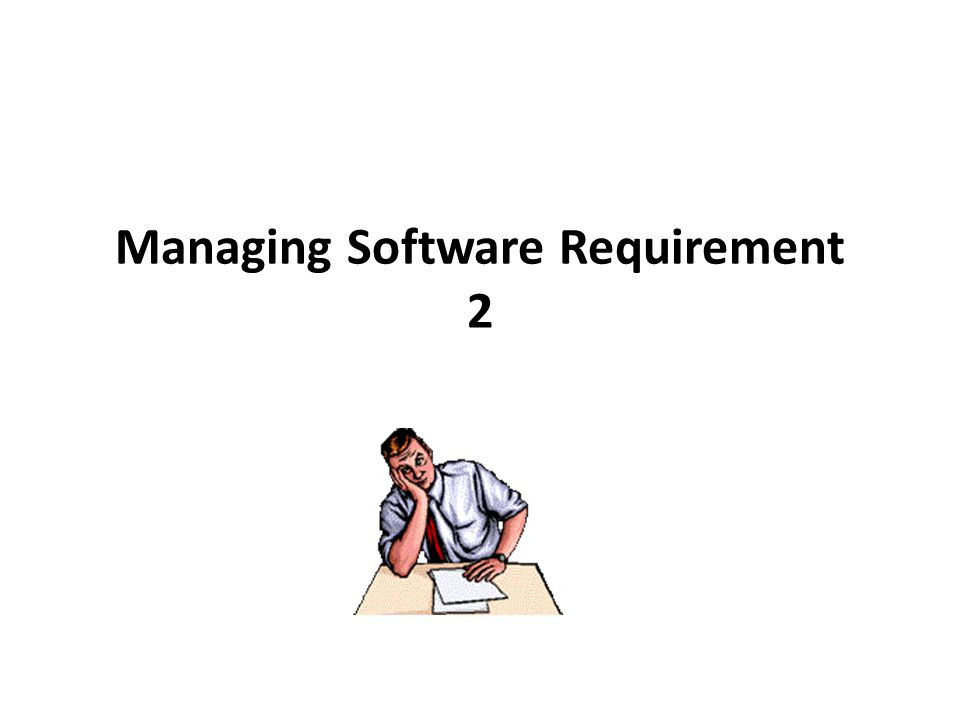 Managing Software Requirement 2