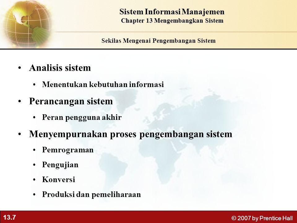 13.7 © 2007 by Prentice Hall Sekilas Mengenai Pengembangan Sistem Analisis sistem Menentukan kebutuhan informasi Perancangan sistem Peran pengguna akh