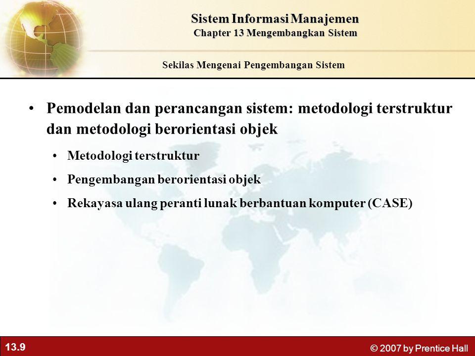 13.9 © 2007 by Prentice Hall Sekilas Mengenai Pengembangan Sistem Pemodelan dan perancangan sistem: metodologi terstruktur dan metodologi berorientasi