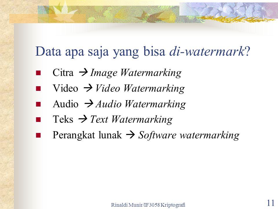 Rinaldi Munir/IF3058 Kriptografi 11 Data apa saja yang bisa di-watermark? Citra  Image Watermarking Video  Video Watermarking Audio  Audio Watermar