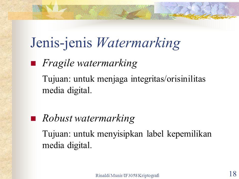 Rinaldi Munir/IF3058 Kriptografi 18 Jenis-jenis Watermarking Fragile watermarking Tujuan: untuk menjaga integritas/orisinilitas media digital. Robust