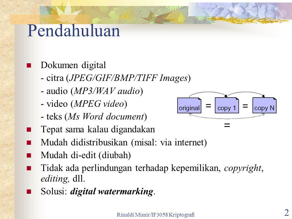 Rinaldi Munir/IF3058 Kriptografi 2 Pendahuluan Dokumen digital - citra (JPEG/GIF/BMP/TIFF Images) - audio (MP3/WAV audio) - video (MPEG video) - teks