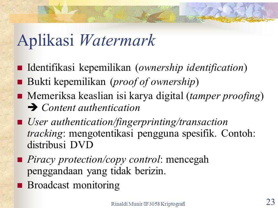Rinaldi Munir/IF3058 Kriptografi 23 Aplikasi Watermark Identifikasi kepemilikan (ownership identification) Bukti kepemilikan (proof of ownership) Meme