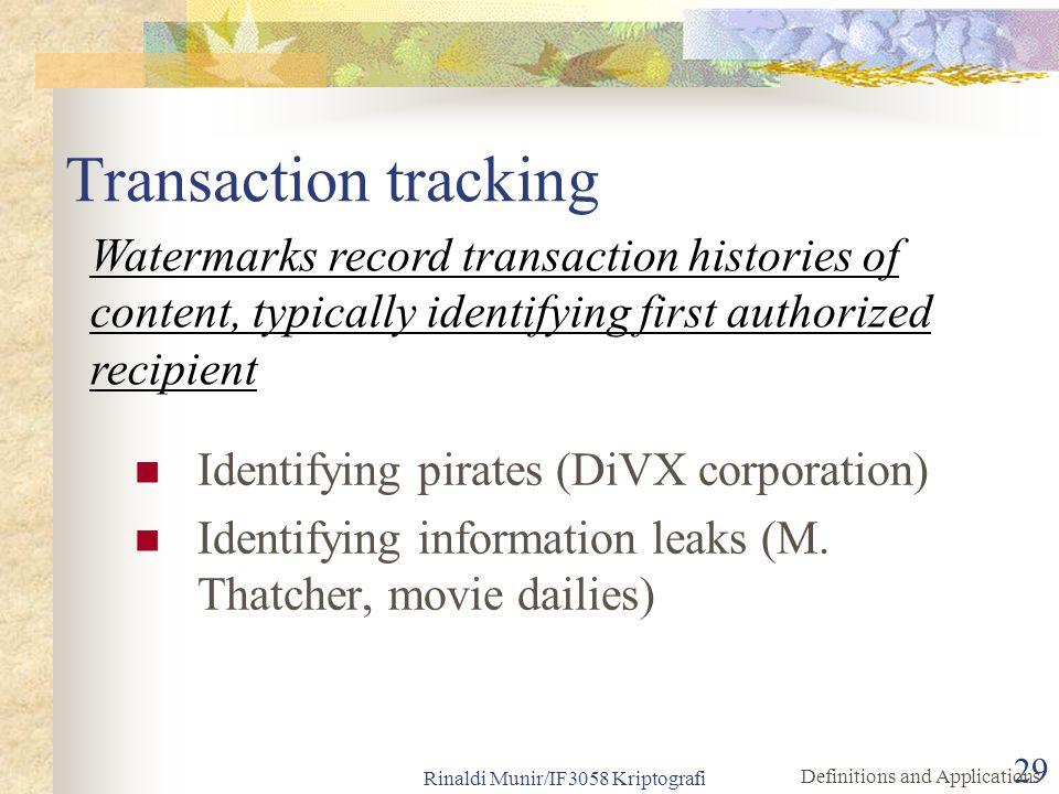Rinaldi Munir/IF3058 Kriptografi 29 Transaction tracking Identifying pirates (DiVX corporation) Identifying information leaks (M. Thatcher, movie dail