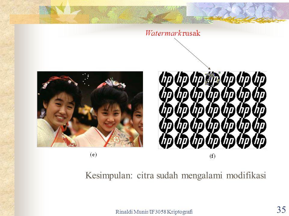 Rinaldi Munir/IF3058 Kriptografi 35 Watermark rusak Kesimpulan: citra sudah mengalami modifikasi