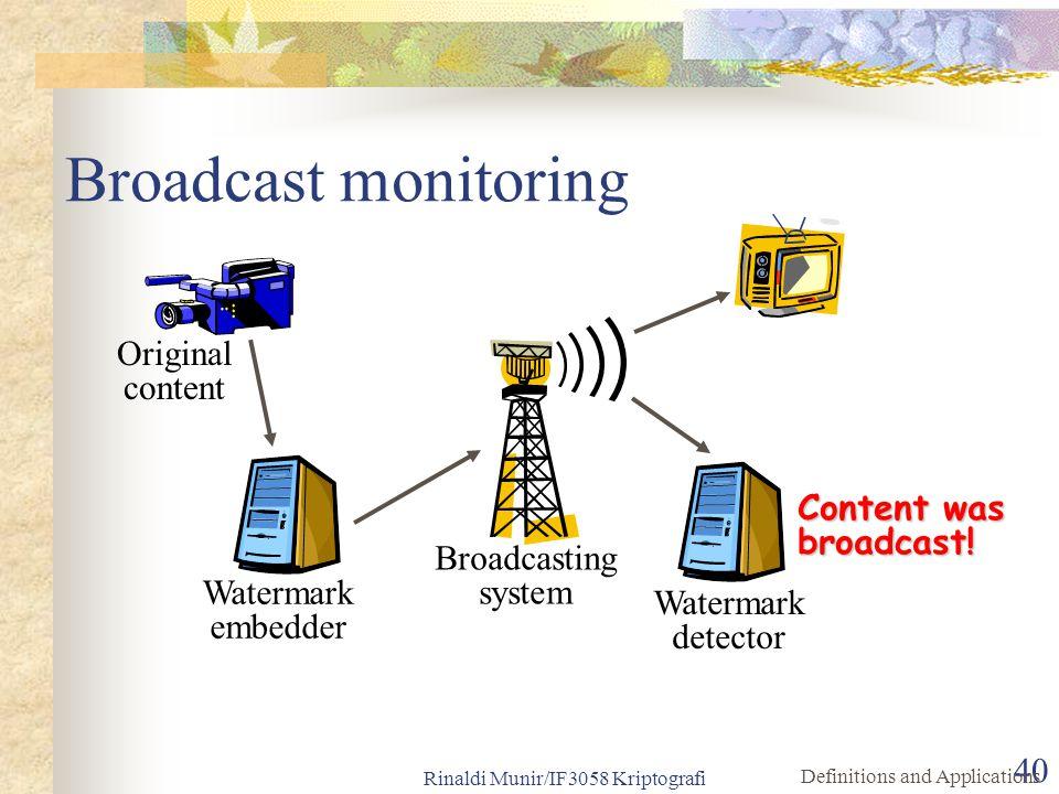 Rinaldi Munir/IF3058 Kriptografi 40 Broadcast monitoring Watermark embedder Watermark detector Broadcasting system Content was broadcast! Original con