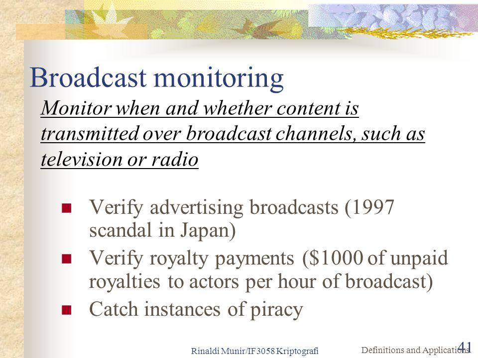 Rinaldi Munir/IF3058 Kriptografi 41 Broadcast monitoring Verify advertising broadcasts (1997 scandal in Japan) Verify royalty payments ($1000 of unpai