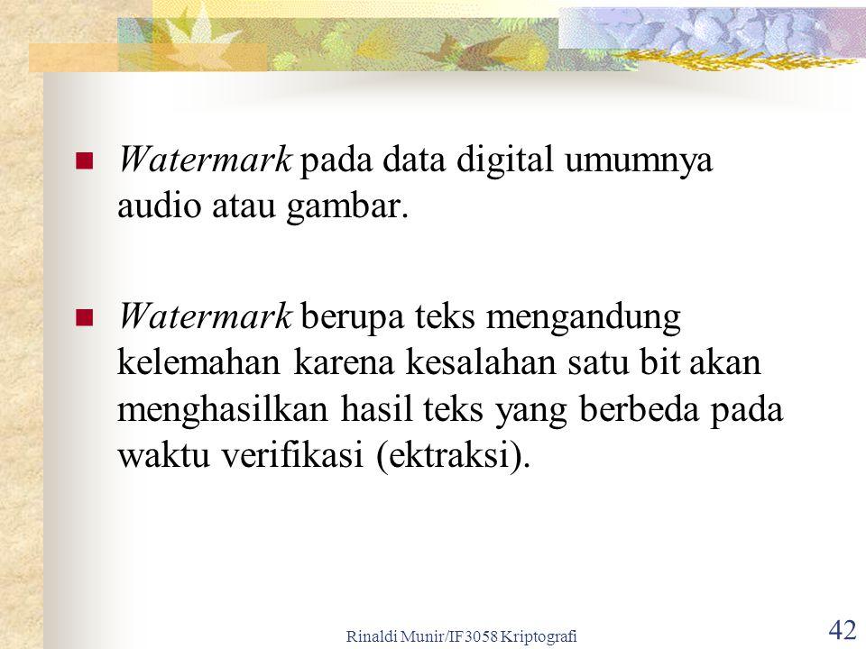 Rinaldi Munir/IF3058 Kriptografi 42 Watermark pada data digital umumnya audio atau gambar. Watermark berupa teks mengandung kelemahan karena kesalahan